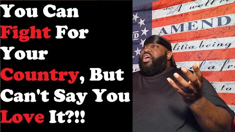 You Can Fight For Your Country, But You Can't Say You Love It?!!