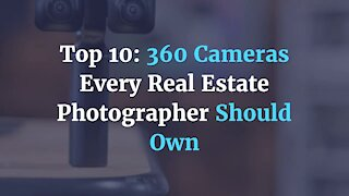 Top 10: 360 Cameras Every Real Estate Photographer Should Own