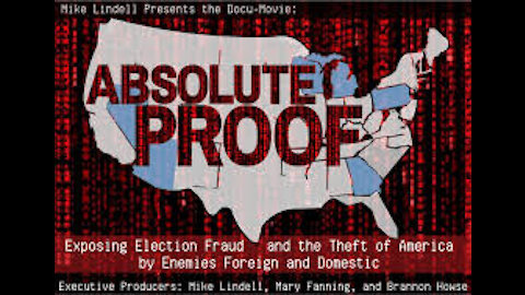 ~ Absolute Proof ~ Mike Lindell Documentary ~