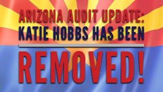 Arizona Audit Update: KATIE HOBBS HAS BEEN REMOVED!