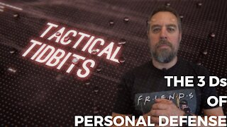 Tactical Tidbits Episode 023: The 3 Ds of Personal Defense