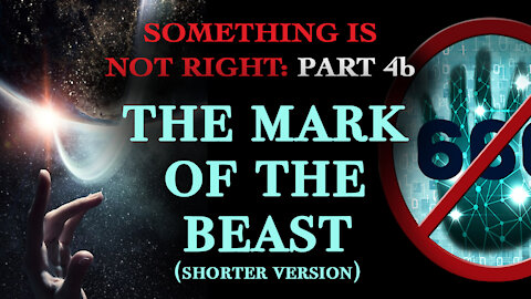 The Mark of the Beast: Something is Not Right: Part 4b (shorter version)