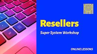 Resellers Super System Workshop