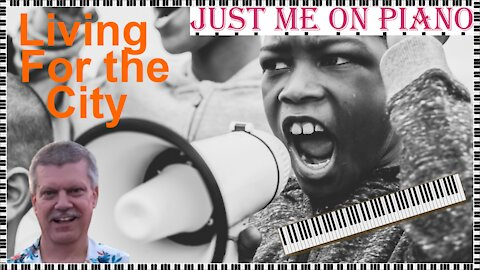 Stevie Wonder's classic - Living for the City, covered by Just Me on Piano / Vocal