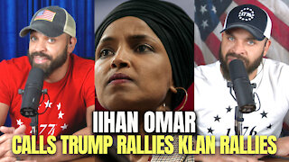 "IIHAN OMAR Calls Trump Rallies ""Klan Rallies"""