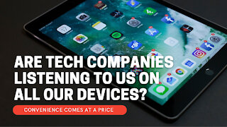 Are Tech Companies Listening To Us All The Time?