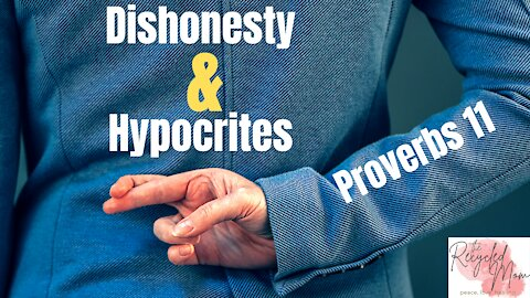 Hypocrites & Dishonesty | Proverbs 11 from a Mother's Perspective