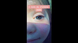 I love my sisters eyes.