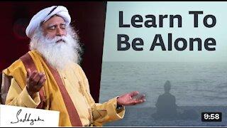 Learn to be alone .sadhguru says