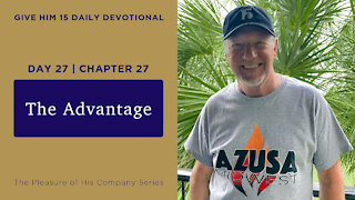 Day 27, Chapter 27: The Advantage   Give Him 15: Daily Prayer with Dutch   June 3