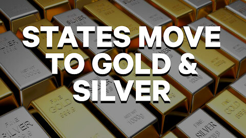 States Move to Gold and Silver