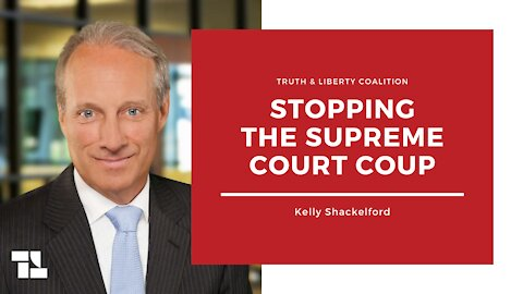 Kelly Shackelford: Stopping the Supreme Court Coup