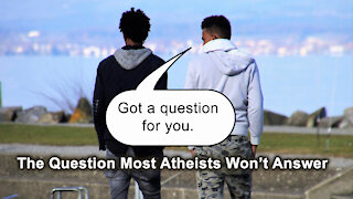 The Question Most Atheists Won't Answer