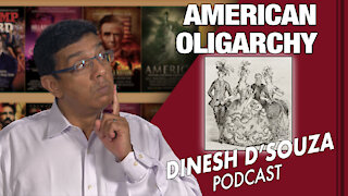 AMERICAN OLIGARCHY Dinesh D'Souza Podcast Ep 85