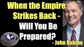 When the Empire Strikes Back - Are You Prepared?   John Rubino