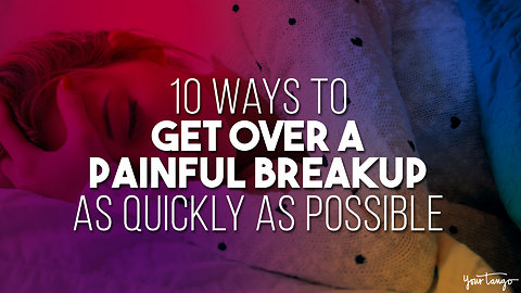 10 Ways To Get Over A Painful Breakup As Quickly As Humanly Possible
