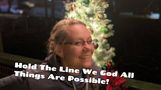Hold The Line! With God All Things Are Possible!