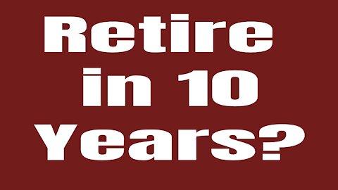 Retire in TEN Years?