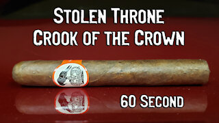 60 SECOND CIGAR REVIEW - Stolen Throne Crook of the Crown - Should I Smoke This