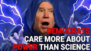 DEMOCRATS CARE MORE ABOUT POWER THAN SCIENCE - JOE BIDEN JUST PROVED IT