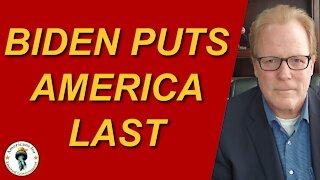 Biden Policies Put America Last