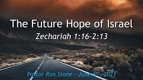 2021-06-06 - Zechariah 1:16-2:13 - The Future Hope of Israel - Pastor Ron Stone