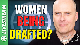 WOMEN BEING DRAFTED?!? Freedomain Livestream