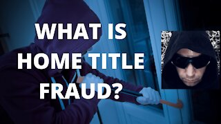What is Home Title Fraud? : Simply Explained!