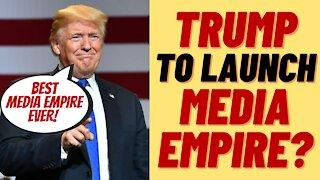 TRUMP TV - WILL TRUMP CREATE A NEWS MEDIA EMPIRE?