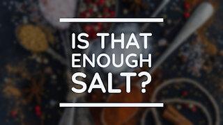 Is That Enough Salt?