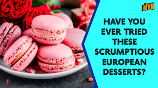 Top 4 Best European Desserts You Must Try
