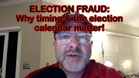 ELECTION FRAUD: Why timing & the election calendar matter!