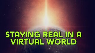 Staying Real in a Virtual World