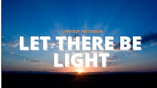 LET THERE BE LIGHT (Official Lyric Video) - Christof Patterson