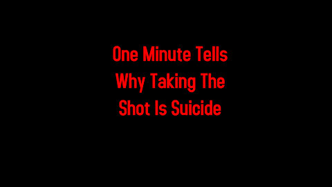 One Minute Tells Why Taking The Shot Is Suicide 6-14-2021