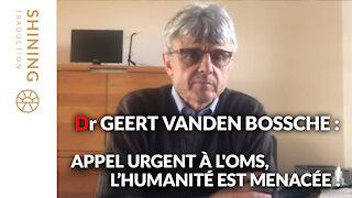 Dr Geert Vanden Bossche : Appel urgent à l'OMS, l'humanité est menacée !