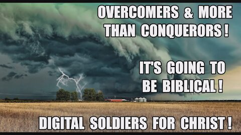 Its Going To Be Biblical! Digital Soldiers Enlisted in God's Army! Overcomers & More Than Conquerors
