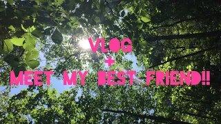 Vlog! + Meet my Best Friend!