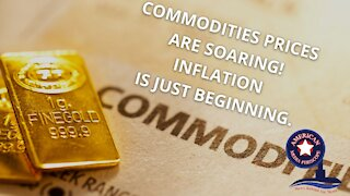 Commodities prices are soaring! Inflation is just beginning.
