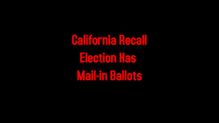California Recall Election Has Mail-in Ballots 8-6-2021