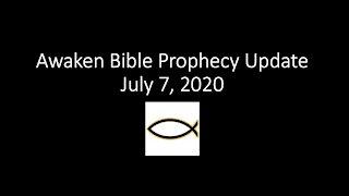 Awaken Bible Prophecy Update 7-7-21 Christian Awaken-Trib-Rapture?