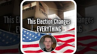 This Election Changes EVERYTHING.