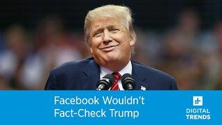 Facebook Wouldn't Fact Check Trump