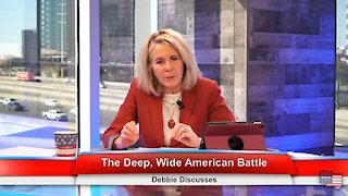 The Deep, Wide American Battle   Debbie Discusses 2.22.21