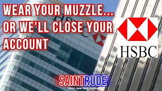 HSBC: Wear Your Muzzle, Or We'll Close Your Account