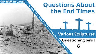 Questions About the End Times | Question 6