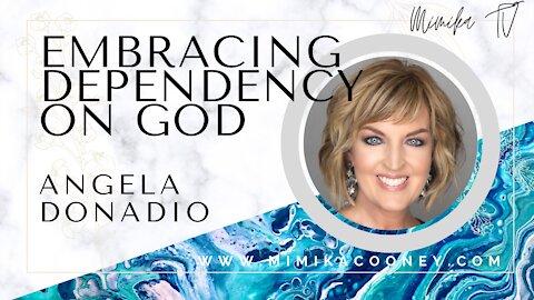 Embracing Dependancy on God with Angela Donadio