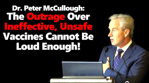 """Dr. Peter McCullough Sounds Alarm & Demolishes """"Safe & Effective"""" Vaccine Slogan In Powerful Speech"""