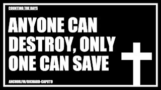 Anyone Can Destroy, Only ONE Can Save