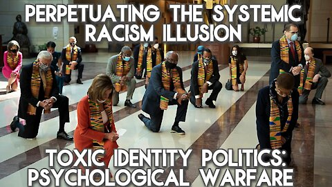 The 'Systemic Racism' PSYOP To Fuel Division, Hatred & Pin US Against Eachother